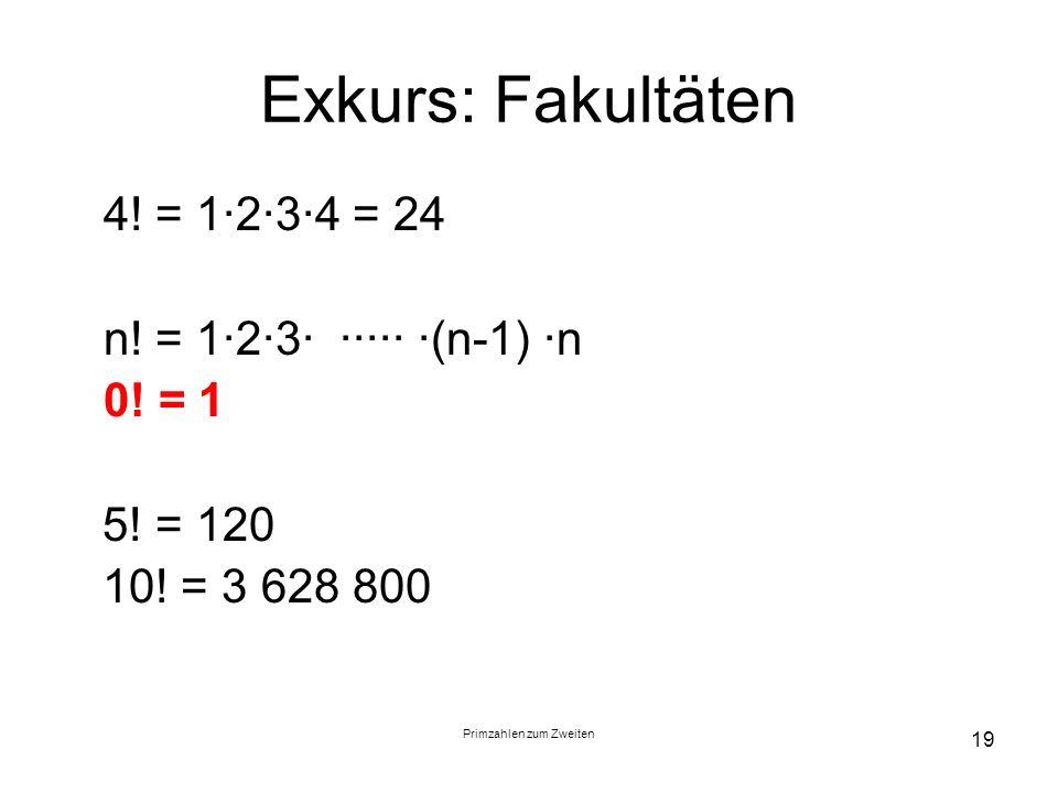 Primzahlen zum Zweiten 19 Exkurs: Fakultäten 4! = 1234 = 24 n! = 123 (n-1) n 0! = 1 5! = 120 10! = 3 628 800