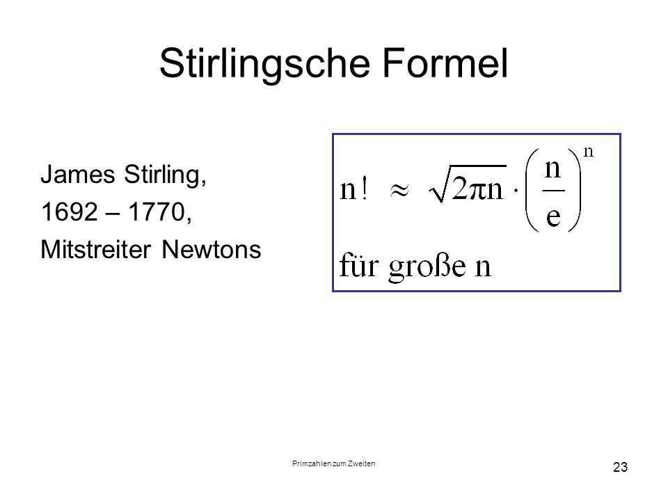 Primzahlen zum Zweiten 23 Stirlingsche Formel James Stirling, 1692 – 1770, Mitstreiter Newtons