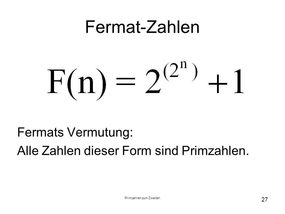 Primzahlen zum Zweiten 27 Fermat-Zahlen Fermats Vermutung: Alle Zahlen dieser Form sind Primzahlen.