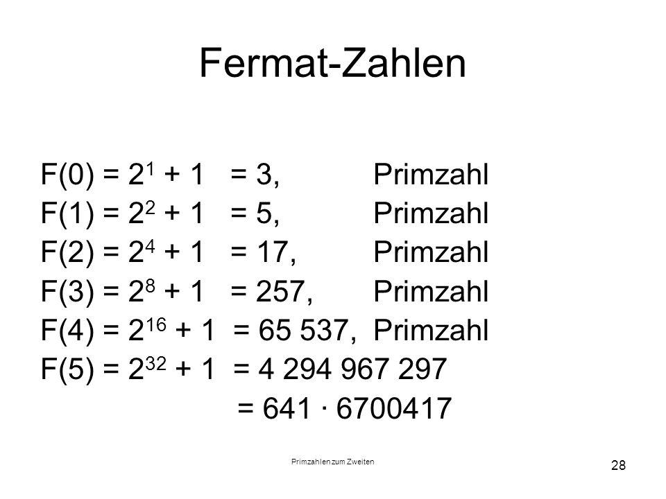 Primzahlen zum Zweiten 28 Fermat-Zahlen F(0) = 2 1 + 1 = 3, Primzahl F(1) = 2 2 + 1 = 5, Primzahl F(2) = 2 4 + 1 = 17, Primzahl F(3) = 2 8 + 1 = 257,