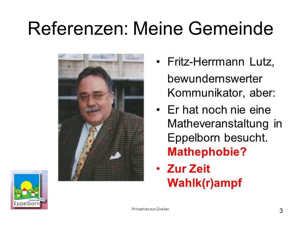 Primzahlen zum Zweiten 3 Referenzen: Meine Gemeinde Fritz-Herrmann Lutz, bewundernswerter Kommunikator, aber: Er hat noch nie eine Matheveranstaltung