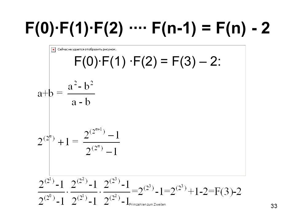 Primzahlen zum Zweiten 33 F(0)F(1)F(2) F(n-1) = F(n) - 2 F(0)F(1) F(2) = F(3) – 2: