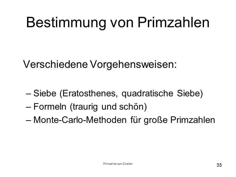 Primzahlen zum Zweiten 35 Bestimmung von Primzahlen Verschiedene Vorgehensweisen: –Siebe (Eratosthenes, quadratische Siebe) –Formeln (traurig und schö