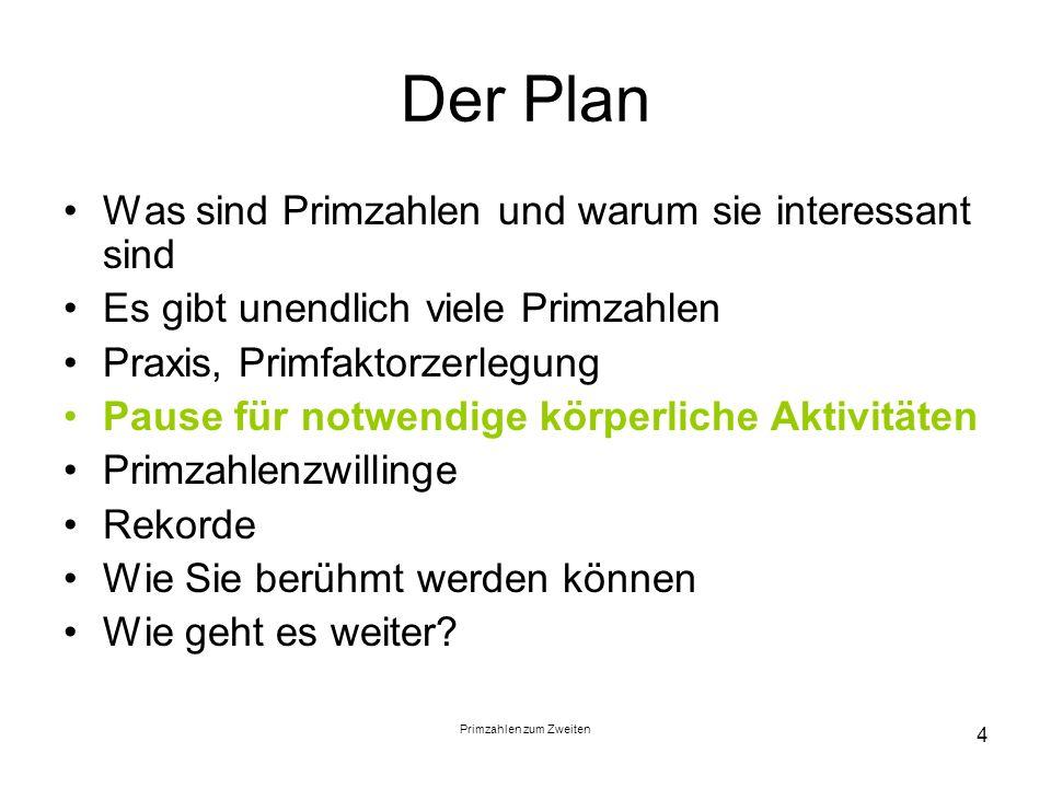 Primzahlen zum Zweiten 4 Der Plan Was sind Primzahlen und warum sie interessant sind Es gibt unendlich viele Primzahlen Praxis, Primfaktorzerlegung Pa