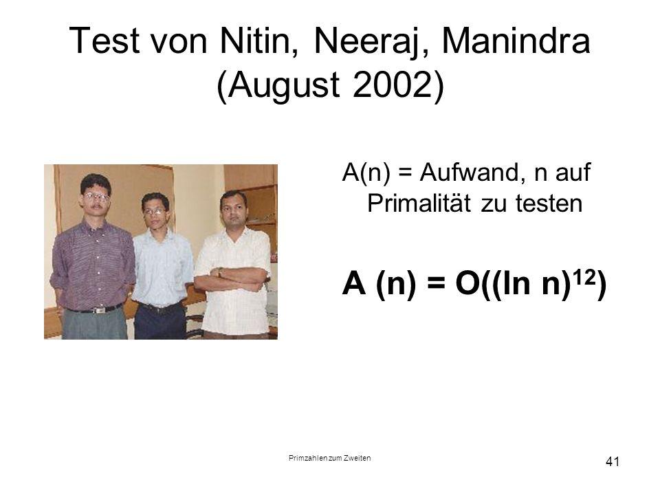 Primzahlen zum Zweiten 41 Test von Nitin, Neeraj, Manindra (August 2002) A(n) = Aufwand, n auf Primalität zu testen A (n) = O((ln n) 12 )