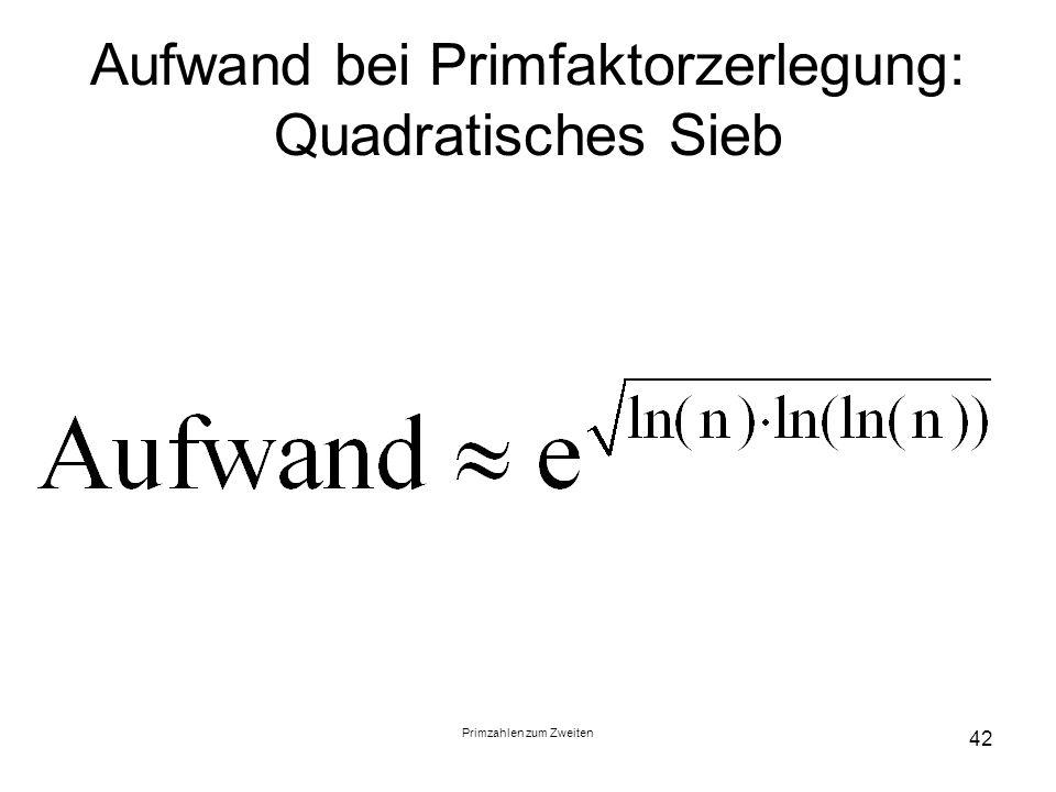 Primzahlen zum Zweiten 42 Aufwand bei Primfaktorzerlegung: Quadratisches Sieb
