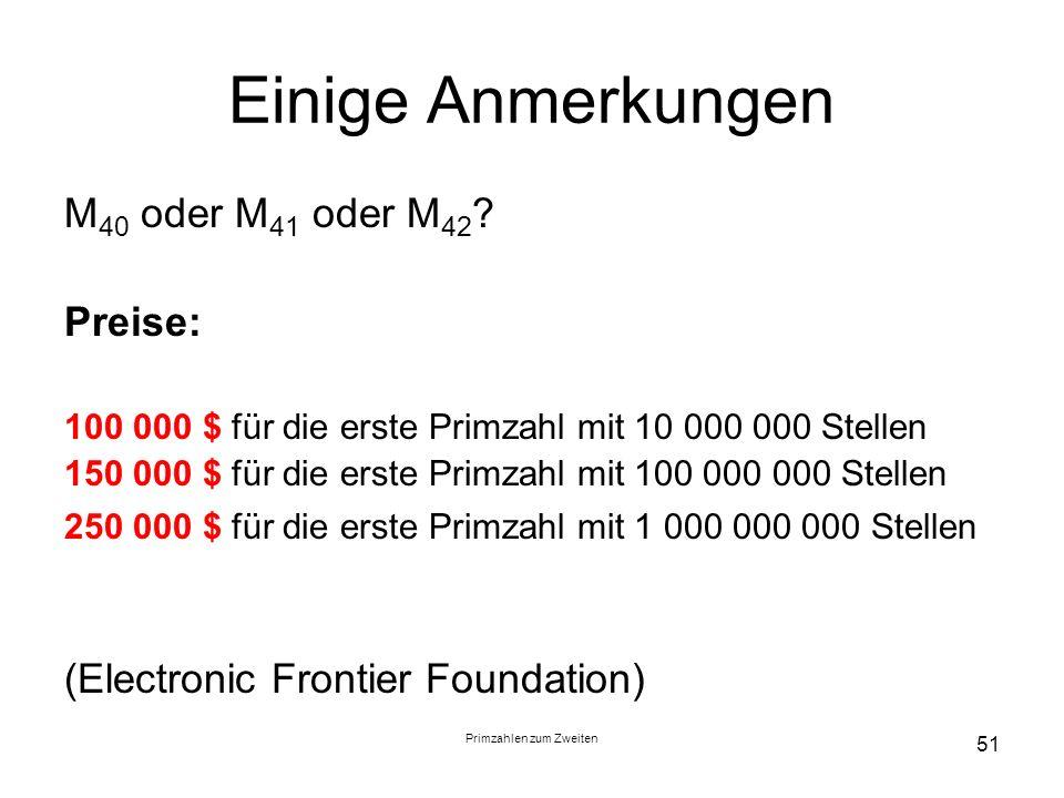 Primzahlen zum Zweiten 51 Einige Anmerkungen M 40 oder M 41 oder M 42 ? Preise: 100 000 $ für die erste Primzahl mit 10 000 000 Stellen 150 000 $ für