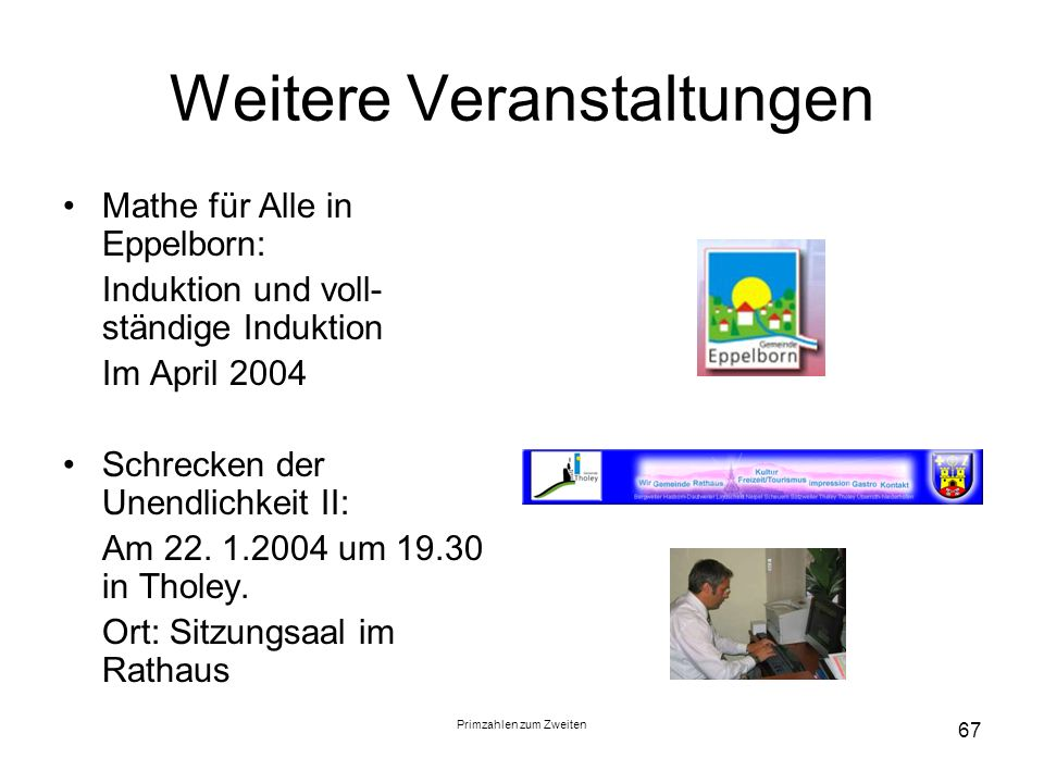 Primzahlen zum Zweiten 67 Weitere Veranstaltungen Mathe für Alle in Eppelborn: Induktion und voll- ständige Induktion Im April 2004 Schrecken der Unen