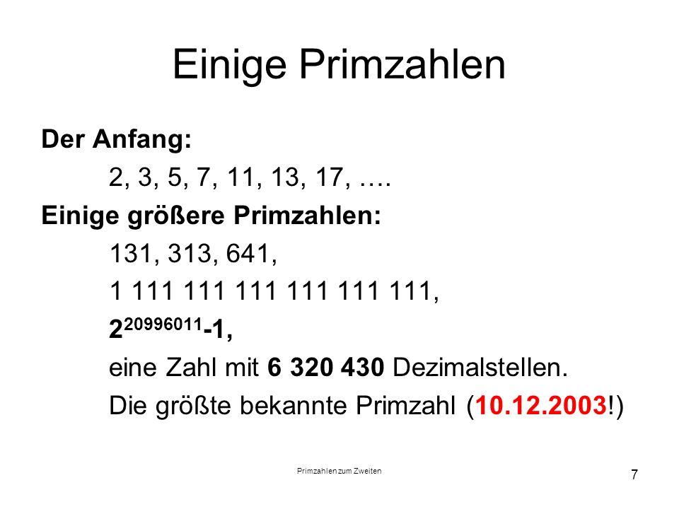Primzahlen zum Zweiten 7 Einige Primzahlen Der Anfang: 2, 3, 5, 7, 11, 13, 17, …. Einige größere Primzahlen: 131, 313, 641, 1 111 111 111 111 111 111,