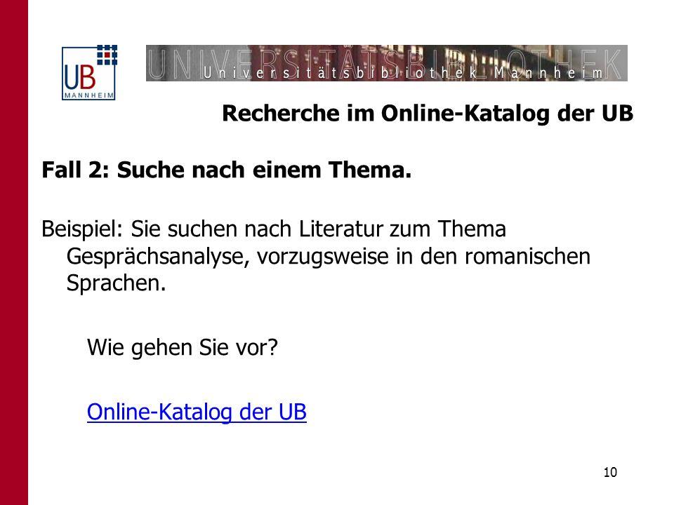 10 Recherche im Online-Katalog der UB Fall 2: Suche nach einem Thema. Beispiel: Sie suchen nach Literatur zum Thema Gesprächsanalyse, vorzugsweise in