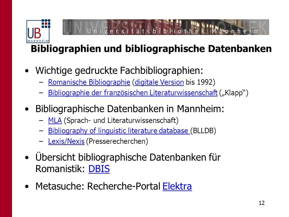 12 Bibliographien und bibliographische Datenbanken Wichtige gedruckte Fachbibliographien: –Romanische Bibliographie (digitale Version bis 1992)Romanis