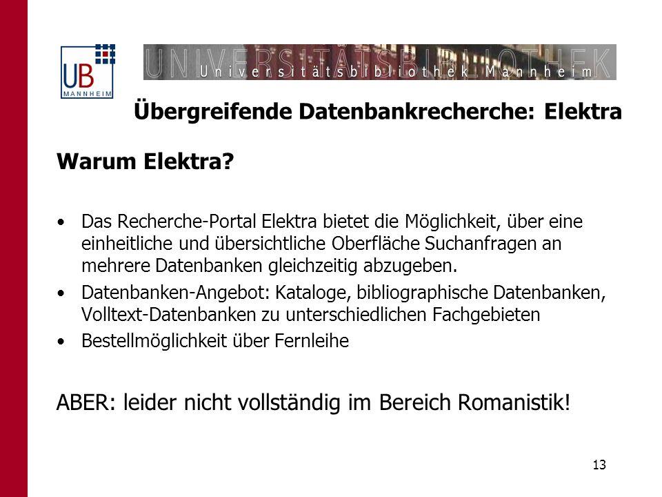 13 Übergreifende Datenbankrecherche: Elektra Warum Elektra? Das Recherche-Portal Elektra bietet die Möglichkeit, über eine einheitliche und übersichtl