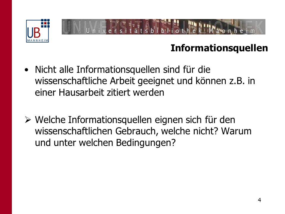 4 Informationsquellen Nicht alle Informationsquellen sind für die wissenschaftliche Arbeit geeignet und können z.B. in einer Hausarbeit zitiert werden