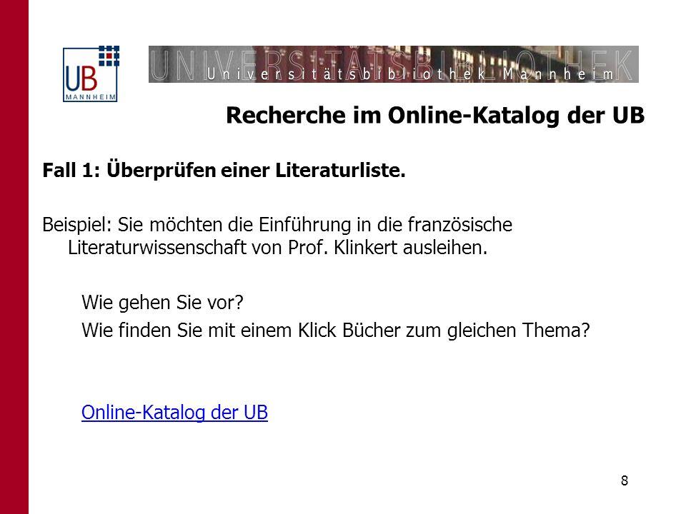 8 Recherche im Online-Katalog der UB Fall 1: Überprüfen einer Literaturliste. Beispiel: Sie möchten die Einführung in die französische Literaturwissen
