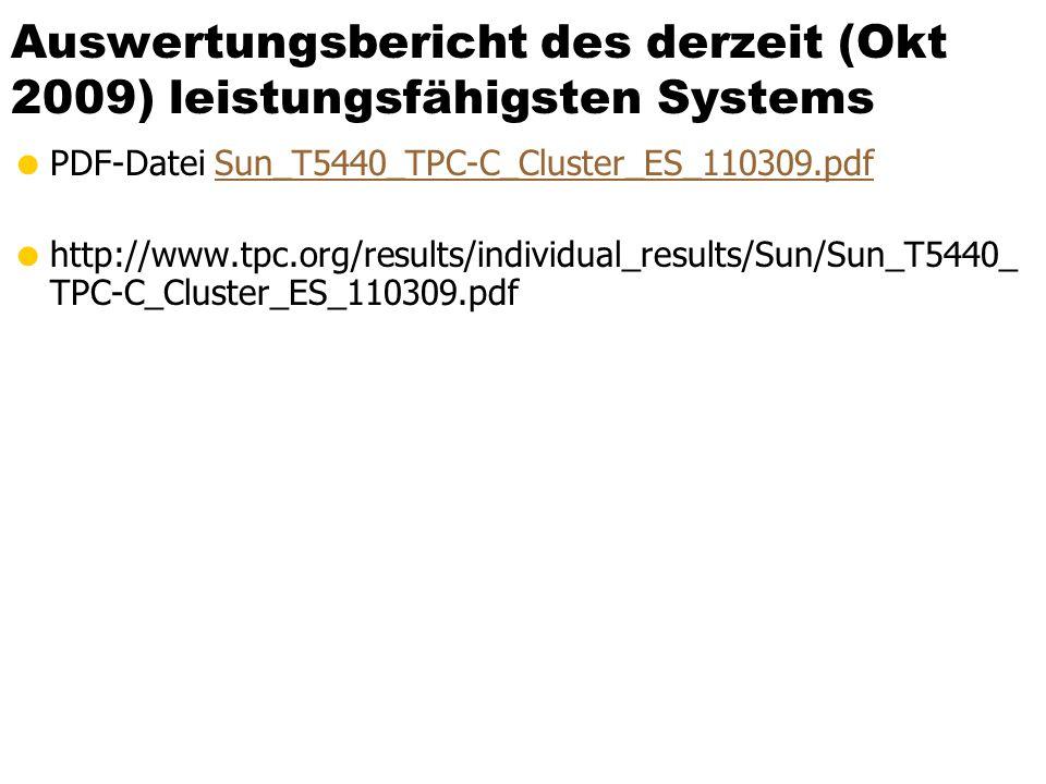 Auswertungsbericht des derzeit (Okt 2009) leistungsfähigsten Systems PDF-Datei Sun_T5440_TPC-C_Cluster_ES_110309.pdfSun_T5440_TPC-C_Cluster_ES_110309.pdf http://www.tpc.org/results/individual_results/Sun/Sun_T5440_ TPC-C_Cluster_ES_110309.pdf