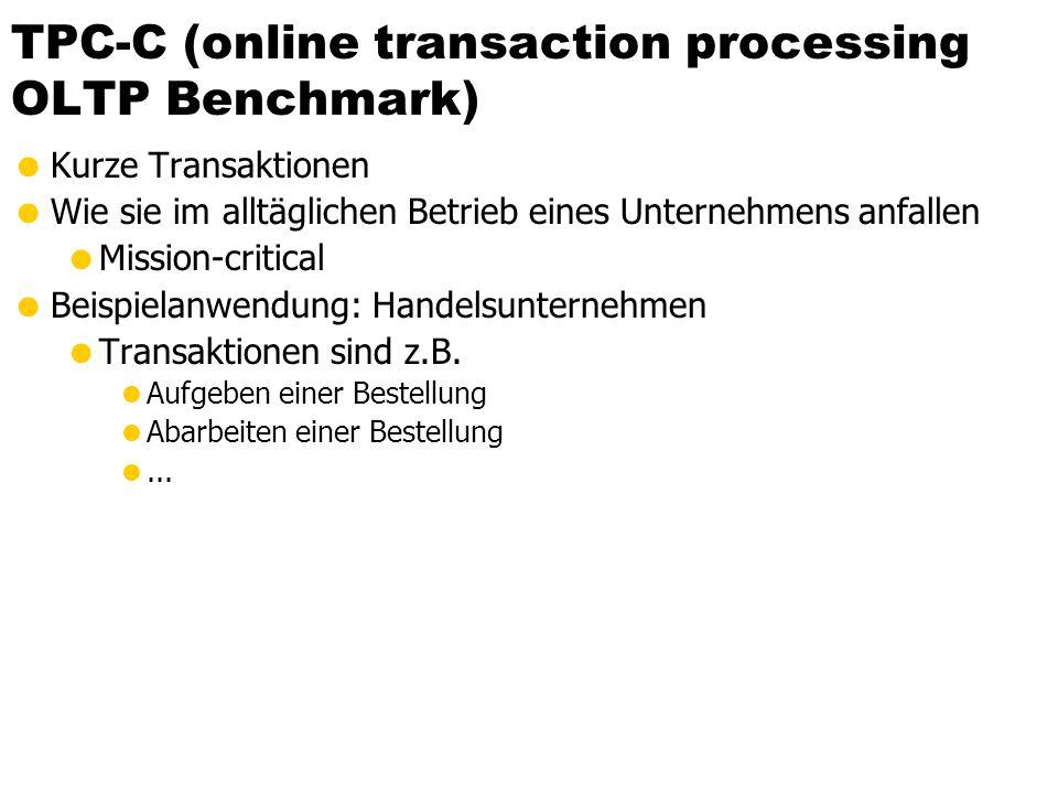 TPC-C (online transaction processing OLTP Benchmark) Kurze Transaktionen Wie sie im alltäglichen Betrieb eines Unternehmens anfallen Mission-critical Beispielanwendung: Handelsunternehmen Transaktionen sind z.B.