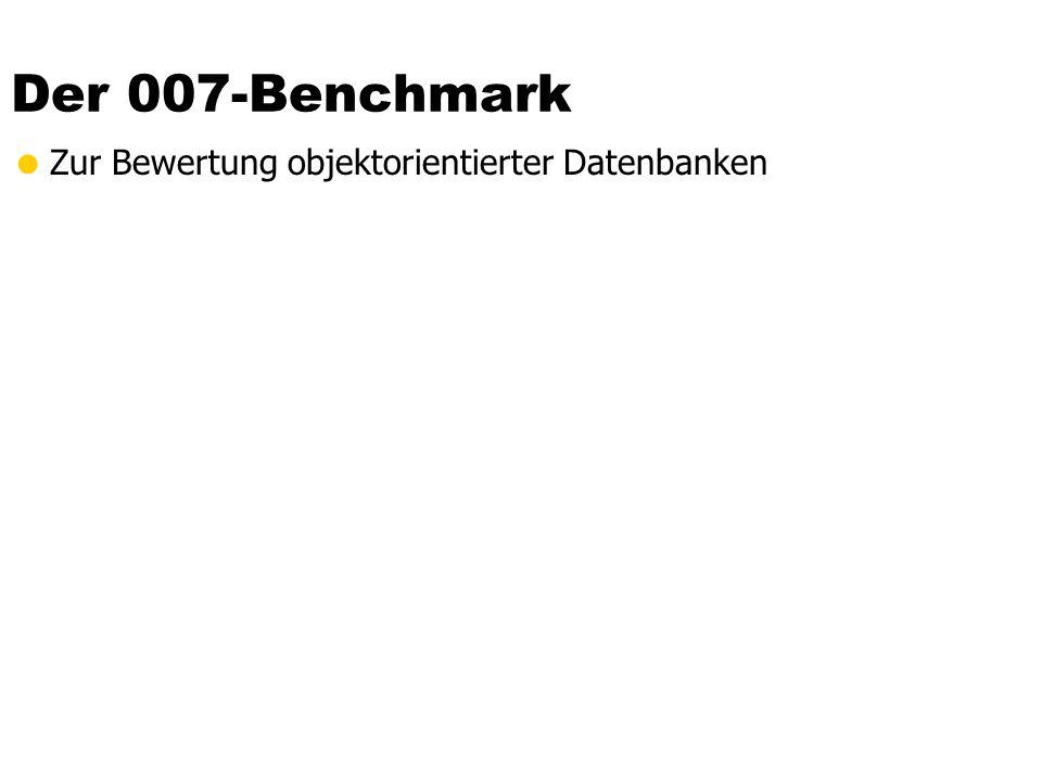 Der 007-Benchmark Zur Bewertung objektorientierter Datenbanken