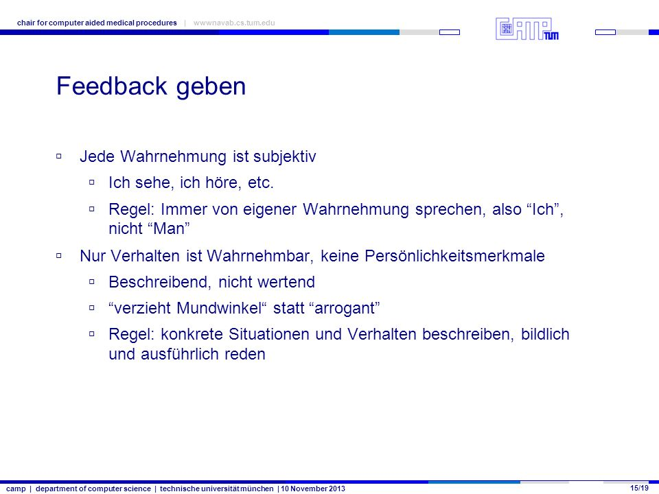 camp | department of computer science | technische universität münchen | 10 November 2013 15/19 chair for computer aided medical procedures | wwwnavab.cs.tum.edu Feedback geben Jede Wahrnehmung ist subjektiv Ich sehe, ich höre, etc.