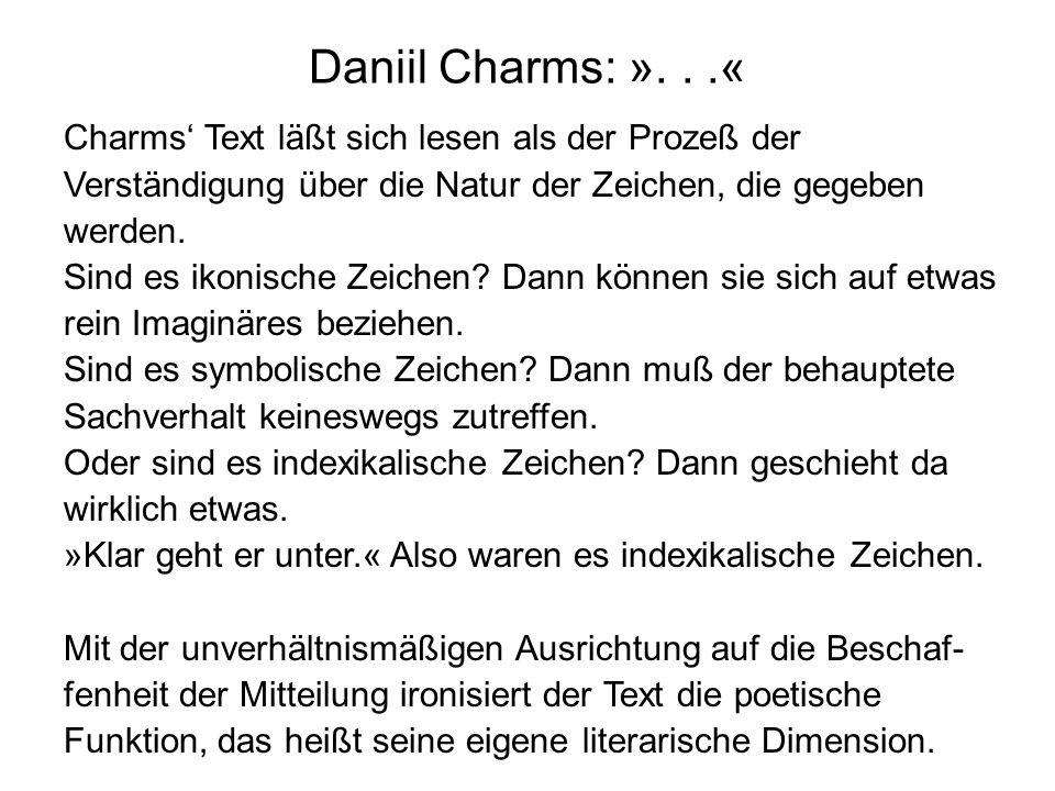 Charms Text läßt sich lesen als der Prozeß der Verständigung über die Natur der Zeichen, die gegeben werden. Sind es ikonische Zeichen? Dann können si