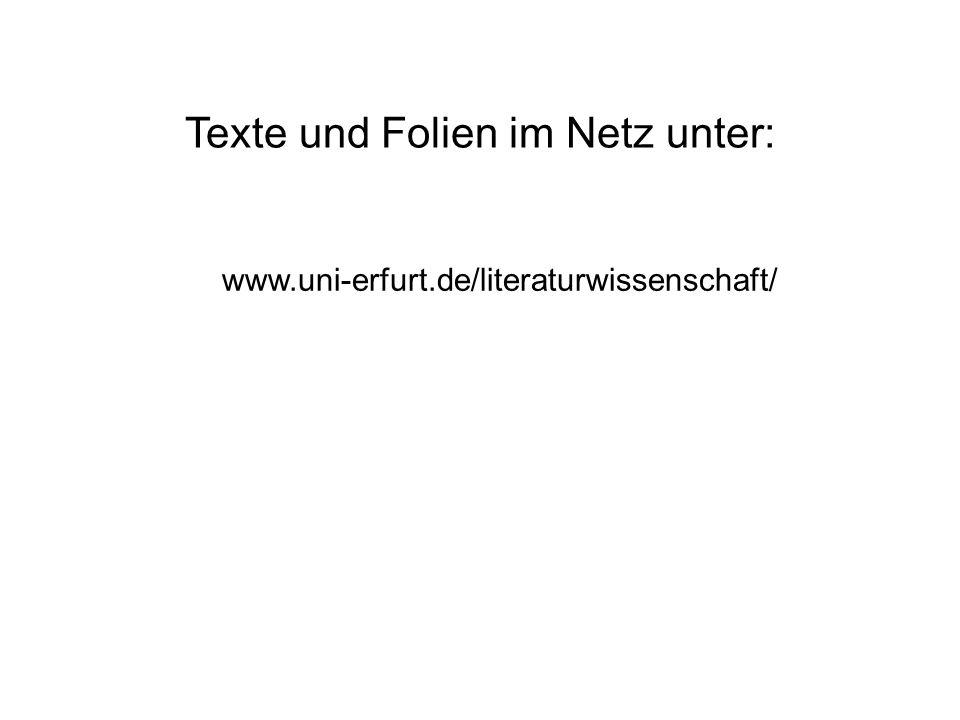 Texte und Folien im Netz unter: www.uni-erfurt.de/literaturwissenschaft/