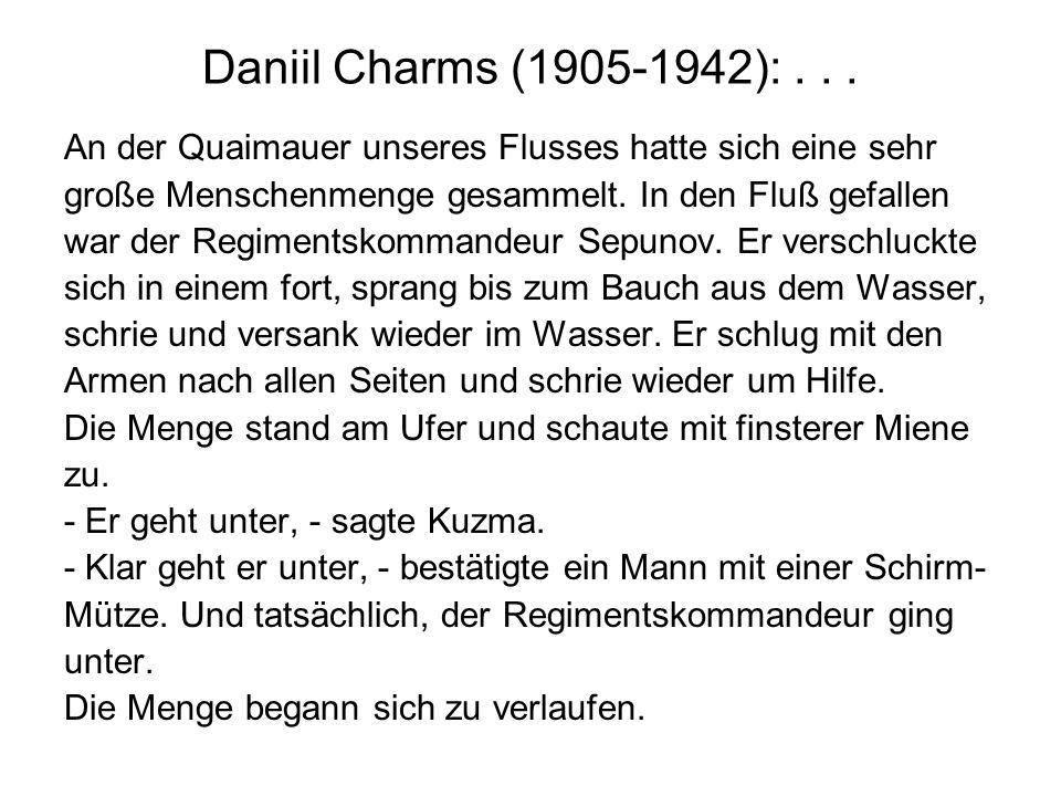 Daniil Charms (1905-1942):... An der Quaimauer unseres Flusses hatte sich eine sehr große Menschenmenge gesammelt. In den Fluß gefallen war der Regime