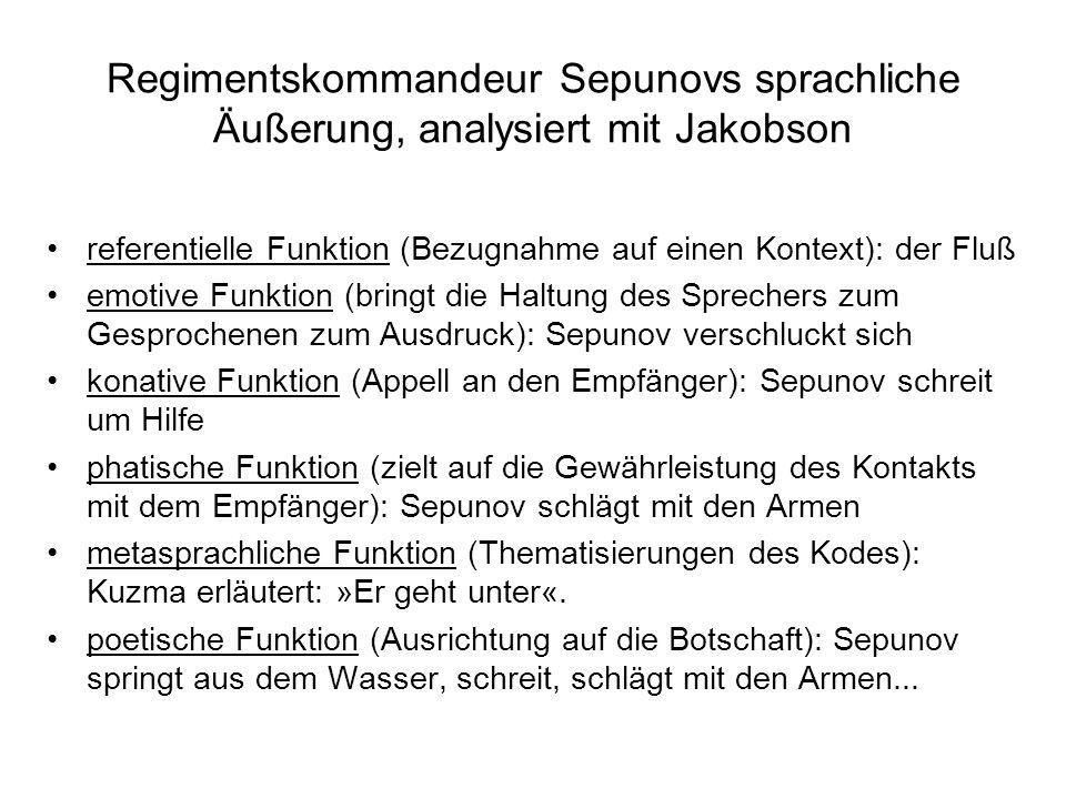 Regimentskommandeur Sepunovs sprachliche Äußerung, analysiert mit Jakobson referentielle Funktion (Bezugnahme auf einen Kontext): der Fluß emotive Fun