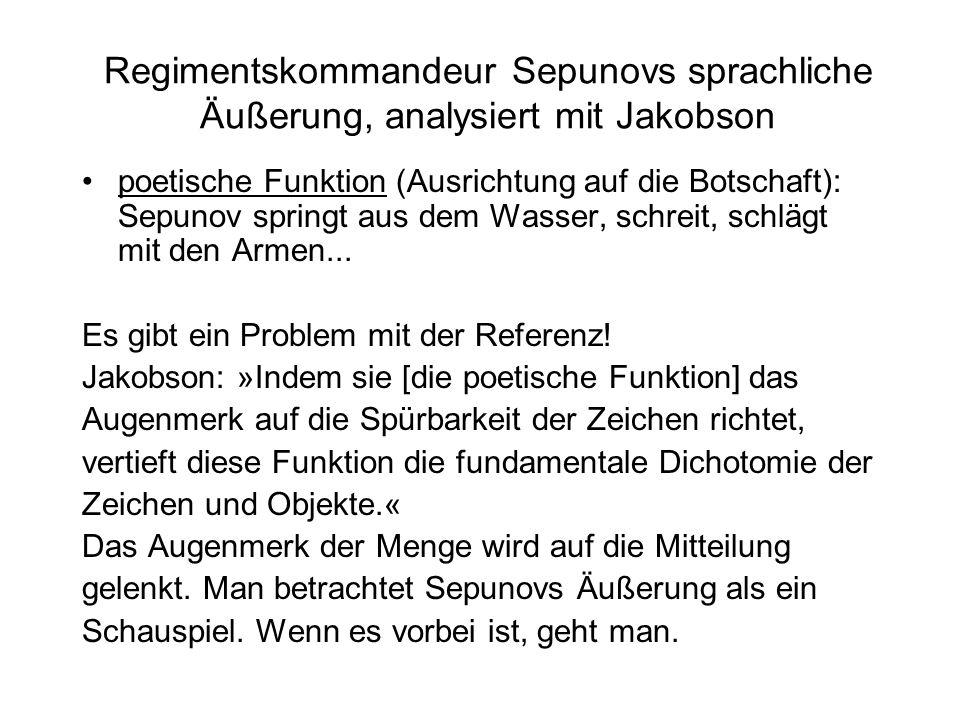 Regimentskommandeur Sepunovs sprachliche Äußerung, analysiert mit Jakobson poetische Funktion (Ausrichtung auf die Botschaft): Sepunov springt aus dem