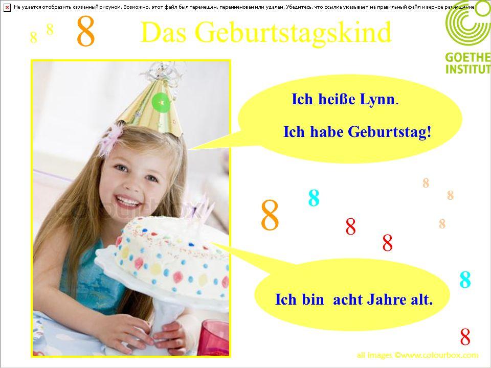 Das Geburtstagskind Ich habe Geburtstag! Ich bin acht Jahre alt. 8 8 8 8 8 8 8 8 8 8 8 8 Ich heiße Lynn. all images ©www.colourbox.com