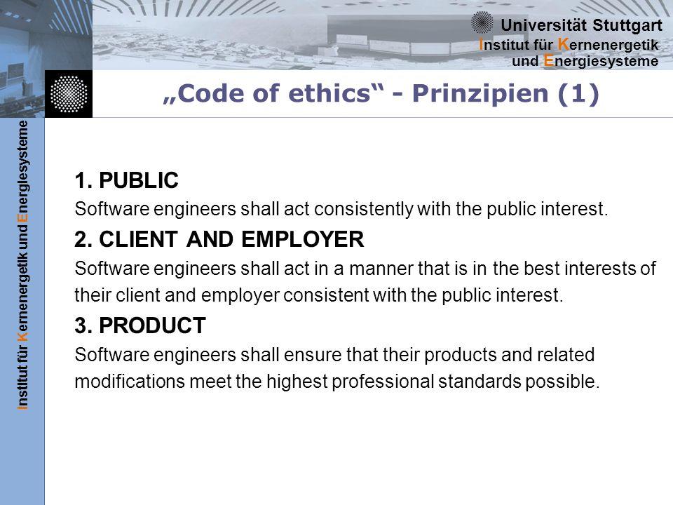 Universität Stuttgart Institut für Kernenergetik und Energiesysteme I nstitut für K ernenergetik und E nergiesysteme Code of ethics - Prinzipien (1) 1.