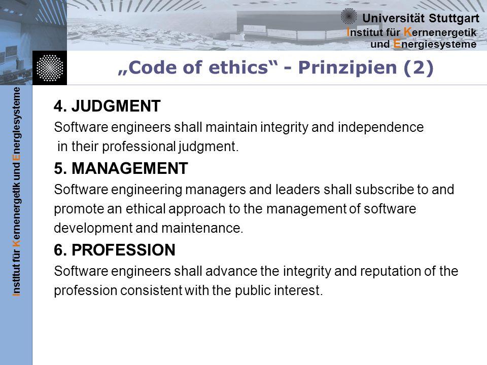 Universität Stuttgart Institut für Kernenergetik und Energiesysteme I nstitut für K ernenergetik und E nergiesysteme Code of ethics - Prinzipien (2) 4.