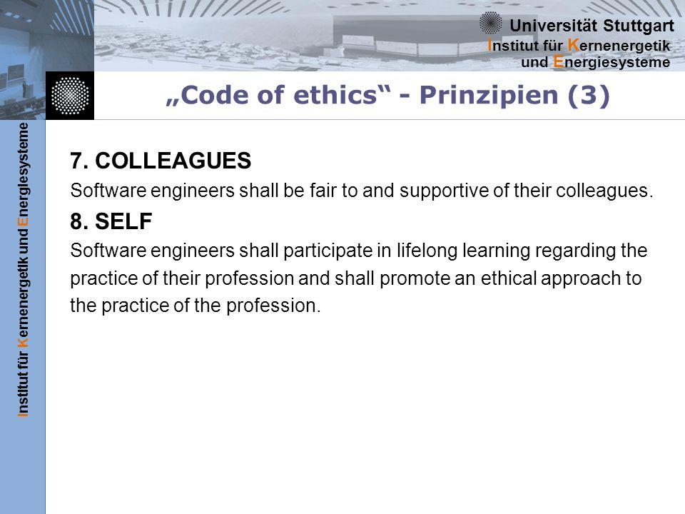 Universität Stuttgart Institut für Kernenergetik und Energiesysteme I nstitut für K ernenergetik und E nergiesysteme Code of ethics - Prinzipien (3) 7.