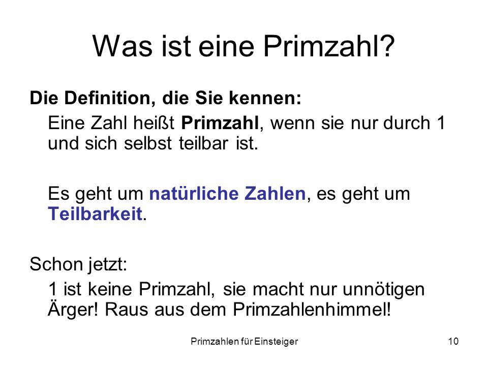 Primzahlen für Einsteiger10 Was ist eine Primzahl? Die Definition, die Sie kennen: Eine Zahl heißt Primzahl, wenn sie nur durch 1 und sich selbst teil
