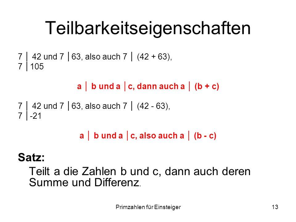 Primzahlen für Einsteiger13 Teilbarkeitseigenschaften 7 42 und 7 63, also auch 7 (42 + 63), 7 105 a b und a c, dann auch a (b + c) 7 42 und 7 63, also