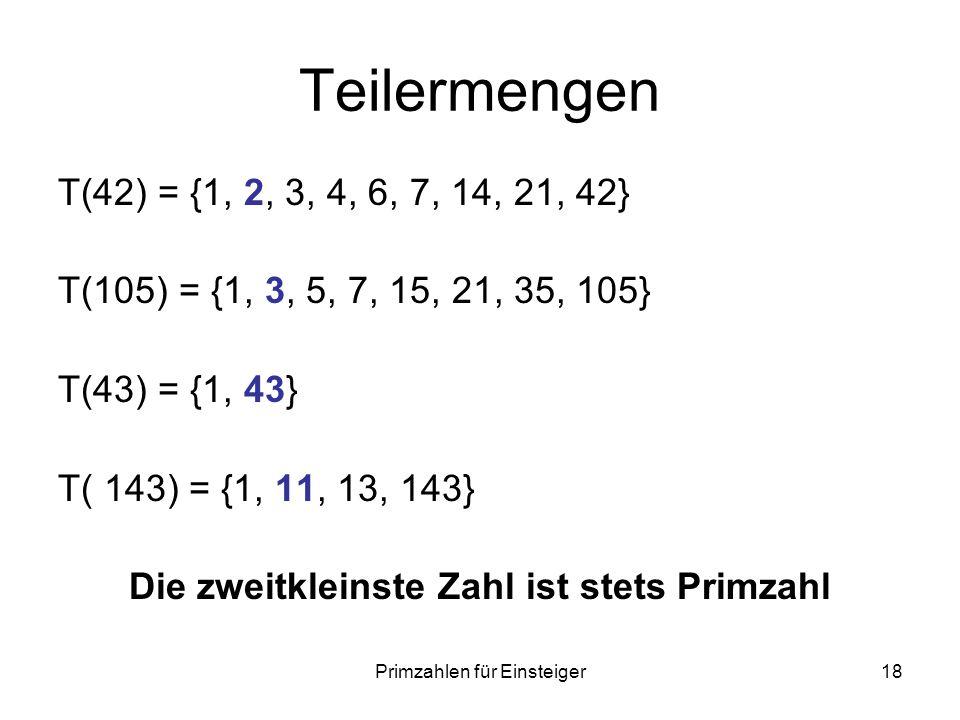 Primzahlen für Einsteiger18 Teilermengen T(42) = {1, 2, 3, 4, 6, 7, 14, 21, 42} T(105) = {1, 3, 5, 7, 15, 21, 35, 105} T(43) = {1, 43} T( 143) = {1, 1