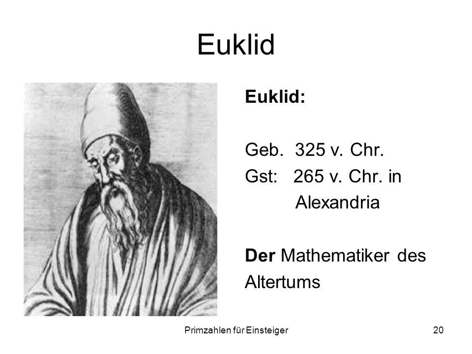 Primzahlen für Einsteiger20 Euklid Euklid: Geb. 325 v. Chr. Gst: 265 v. Chr. in Alexandria Der Mathematiker des Altertums