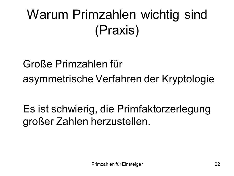 Primzahlen für Einsteiger22 Warum Primzahlen wichtig sind (Praxis) Große Primzahlen für asymmetrische Verfahren der Kryptologie Es ist schwierig, die