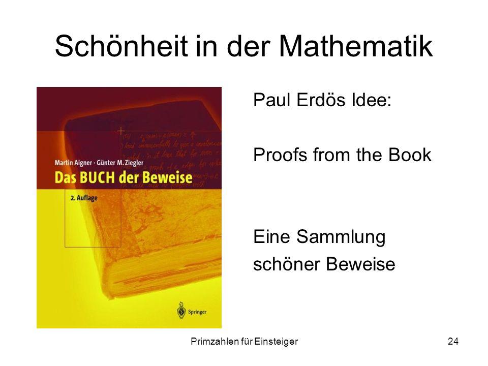 Primzahlen für Einsteiger24 Schönheit in der Mathematik Paul Erdös Idee: Proofs from the Book Eine Sammlung schöner Beweise