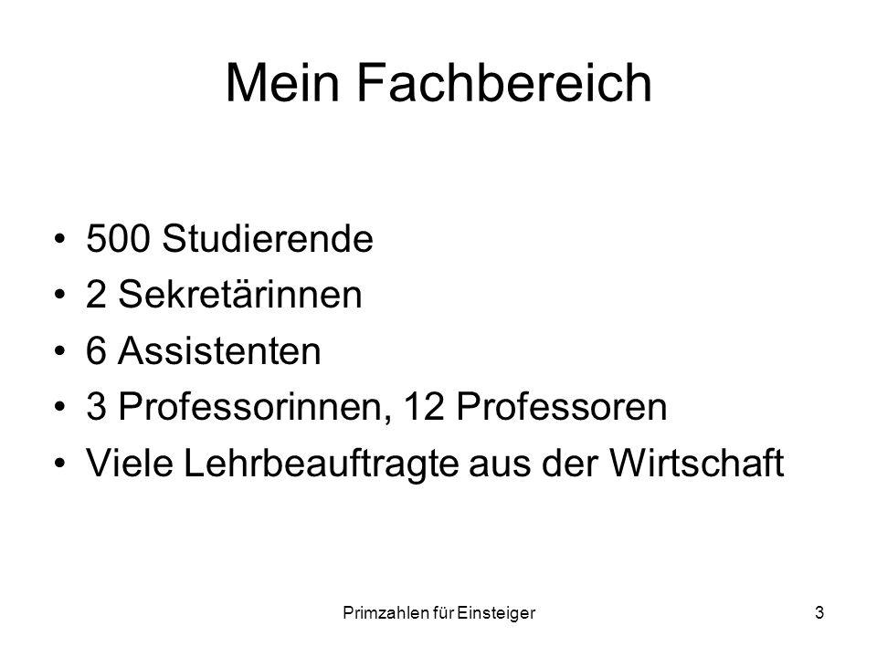 Primzahlen für Einsteiger3 Mein Fachbereich 500 Studierende 2 Sekretärinnen 6 Assistenten 3 Professorinnen, 12 Professoren Viele Lehrbeauftragte aus d