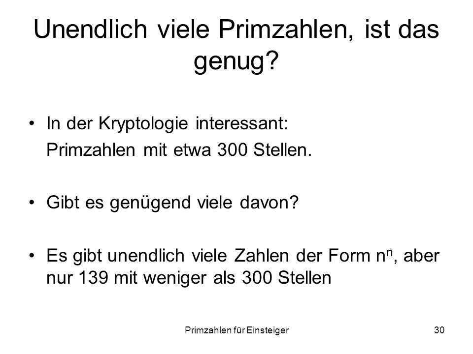 Primzahlen für Einsteiger30 Unendlich viele Primzahlen, ist das genug? In der Kryptologie interessant: Primzahlen mit etwa 300 Stellen. Gibt es genüge