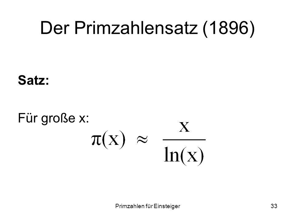 Primzahlen für Einsteiger33 Der Primzahlensatz (1896) Satz: Für große x: