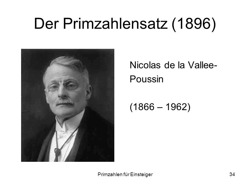 Primzahlen für Einsteiger34 Der Primzahlensatz (1896) Nicolas de la Vallee- Poussin (1866 – 1962)