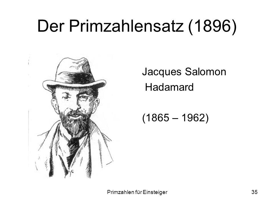 Primzahlen für Einsteiger35 Der Primzahlensatz (1896) Jacques Salomon Hadamard (1865 – 1962)