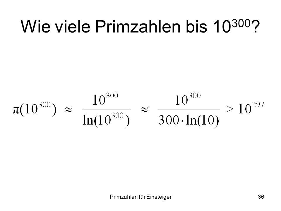 Primzahlen für Einsteiger36 Wie viele Primzahlen bis 10 300 ?