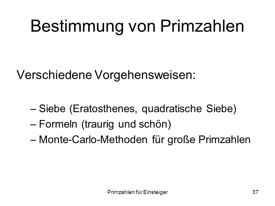 Primzahlen für Einsteiger37 Bestimmung von Primzahlen Verschiedene Vorgehensweisen: –Siebe (Eratosthenes, quadratische Siebe) –Formeln (traurig und sc
