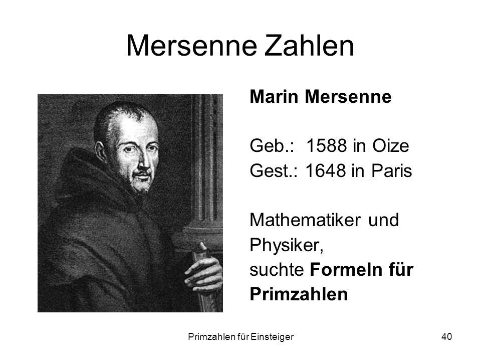 Primzahlen für Einsteiger40 Mersenne Zahlen Marin Mersenne Geb.: 1588 in Oize Gest.: 1648 in Paris Mathematiker und Physiker, suchte Formeln für Primz