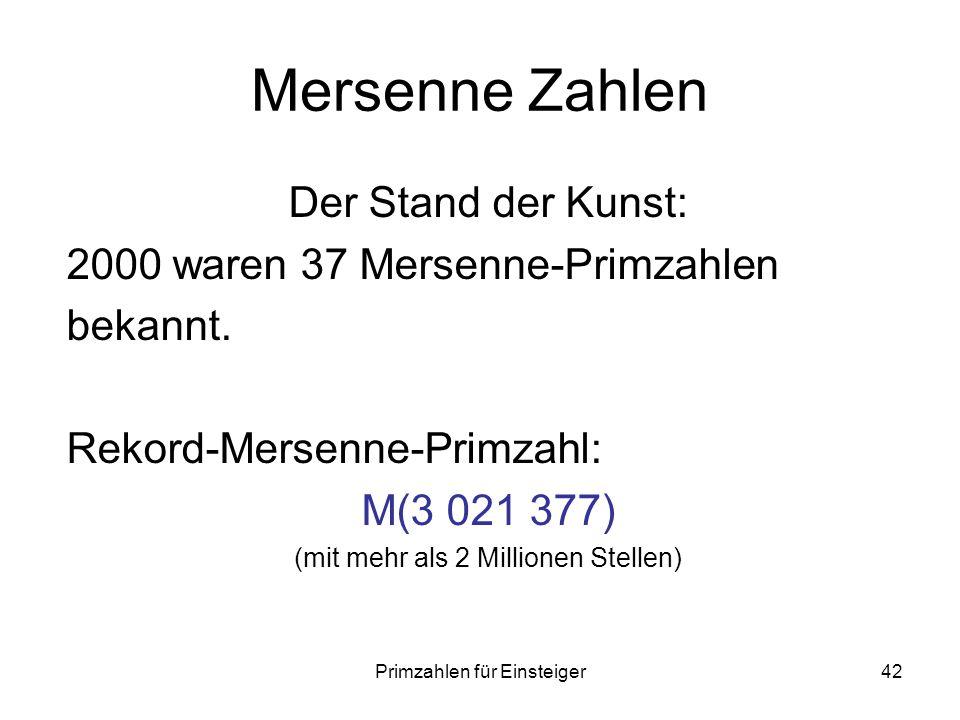 Primzahlen für Einsteiger42 Mersenne Zahlen Der Stand der Kunst: 2000 waren 37 Mersenne-Primzahlen bekannt. Rekord-Mersenne-Primzahl: M(3 021 377) (mi