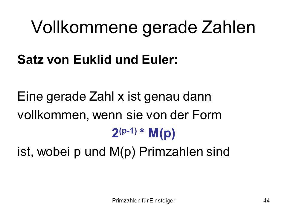 Primzahlen für Einsteiger44 Vollkommene gerade Zahlen Satz von Euklid und Euler: Eine gerade Zahl x ist genau dann vollkommen, wenn sie von der Form 2