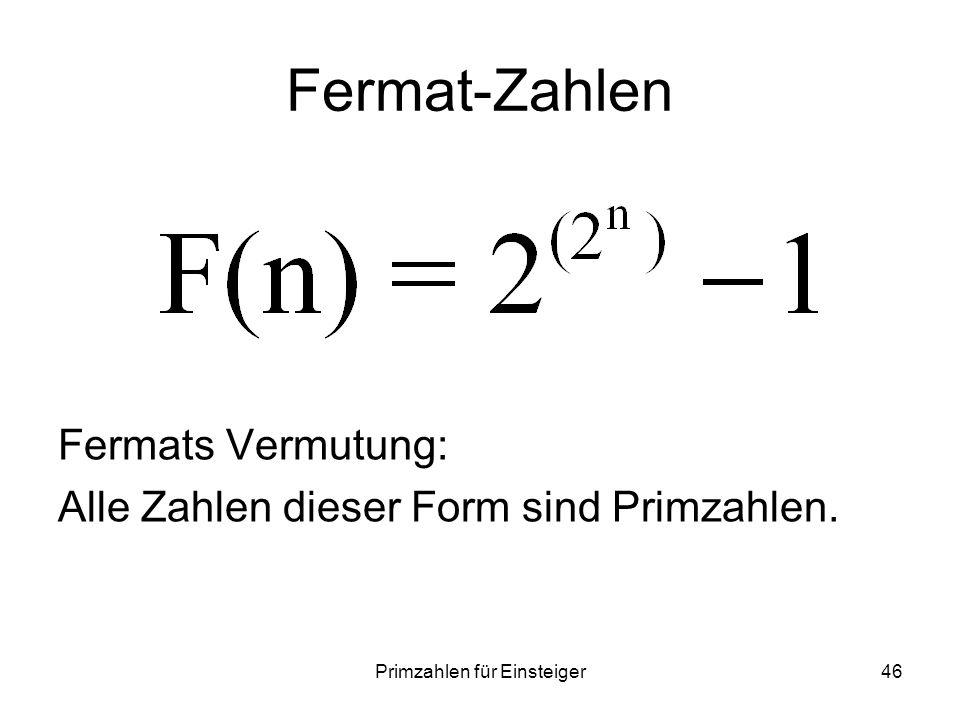 Primzahlen für Einsteiger46 Fermat-Zahlen Fermats Vermutung: Alle Zahlen dieser Form sind Primzahlen.