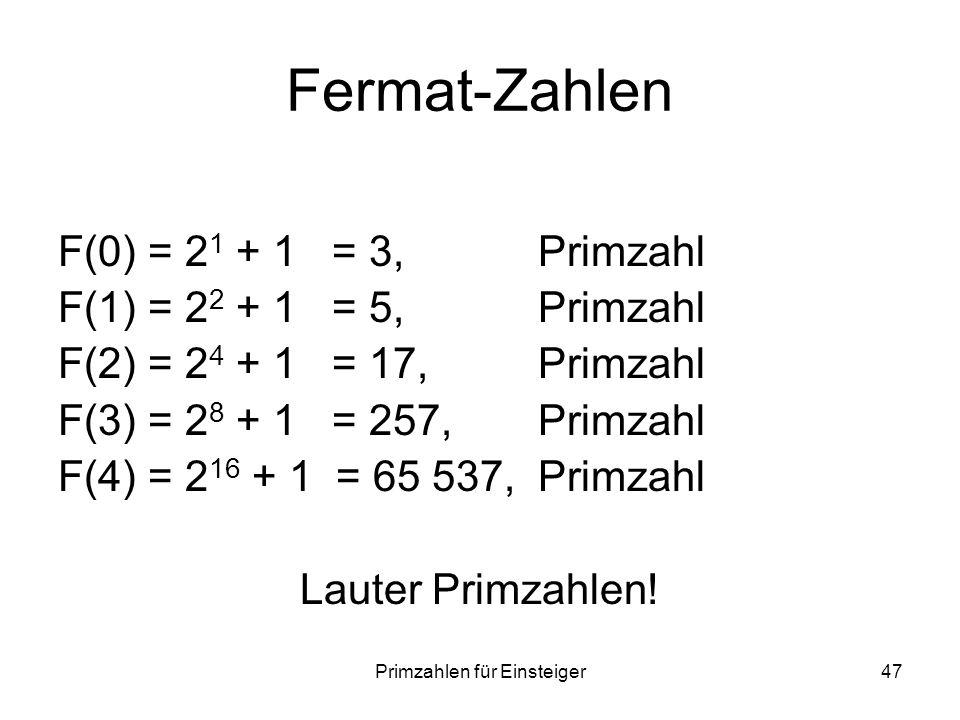 Primzahlen für Einsteiger47 Fermat-Zahlen F(0) = 2 1 + 1 = 3, Primzahl F(1) = 2 2 + 1 = 5, Primzahl F(2) = 2 4 + 1 = 17, Primzahl F(3) = 2 8 + 1 = 257