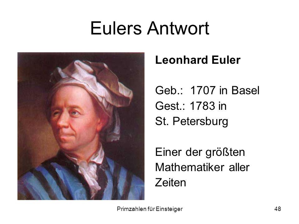 Primzahlen für Einsteiger48 Eulers Antwort Leonhard Euler Geb.: 1707 in Basel Gest.: 1783 in St. Petersburg Einer der größten Mathematiker aller Zeite